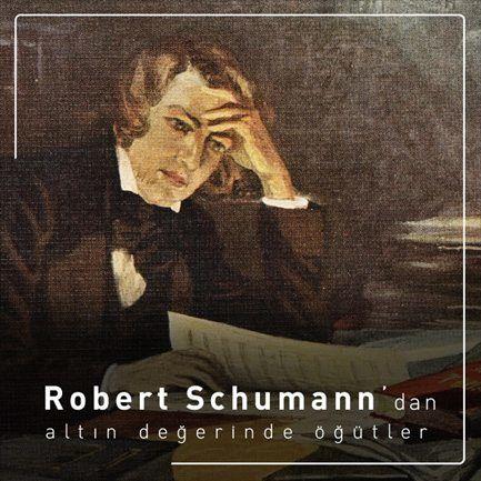 Robert Schumann'dan Müzikle İlgilenenlere Öğütler