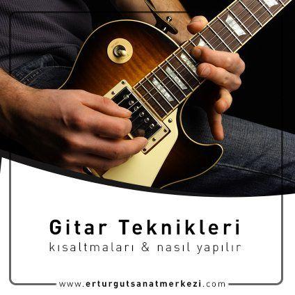Gitar Teknikleri Nelerdir? Gitar Tekniklerinin Kısaltmaları