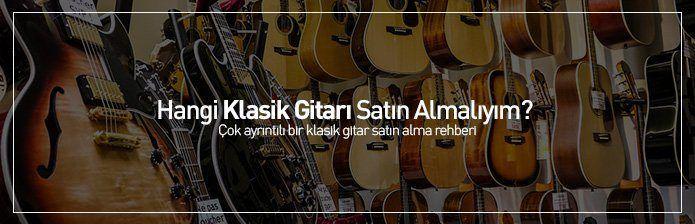 Klasik Gitara Yeni Başlayacaklar Hangi Gitarı Satın Almalı | Doğru Gitar Seçimi