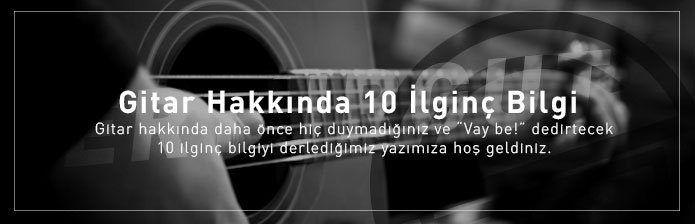 Gitarla Alakalı 10 İlginç Bilgi