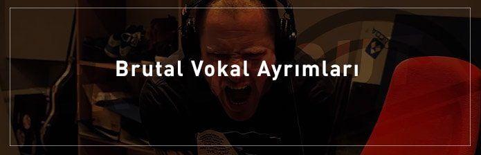 Brutal-Vokal-Ayrımları