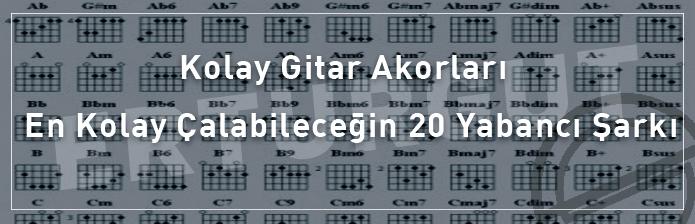 Kolay Gitar Akorları : En Kolay Çalabileceğin 20 Yabancı Şarkı Akoru
