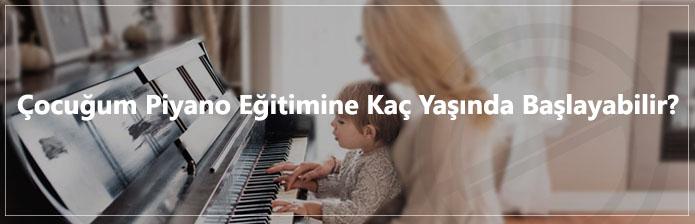Çocuğum Piyano Eğitimine Kaç Yaşında Başlayabilir