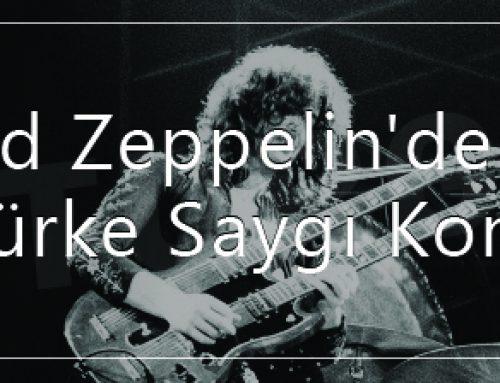 Led Zeppelin'den Bir Türk'e Saygı Konseri