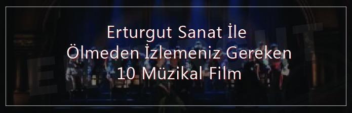 En iyi 10 müzikal filmi sizin için inceleyip imdb puanına göre sıraladık