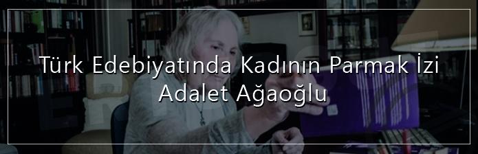 Türk Edebiyatında Kadının Parmak İzi: Adalet Ağaoğlu