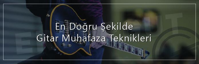 Gitar Muhafaza Teknikleri