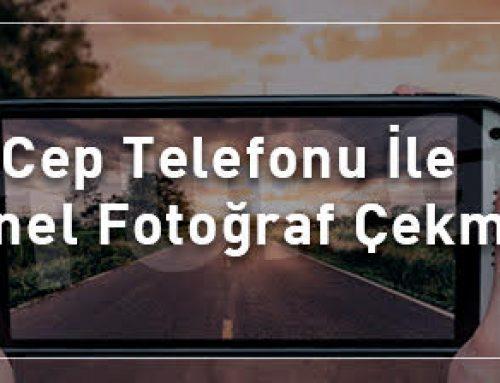 Cep Telefonu İle Profesyonel Fotoğraf Çekmenin Sırları