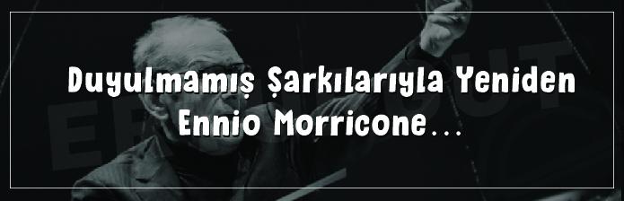 Duyulmamış Şarkılarıyla Yeniden Ennio Morricone…
