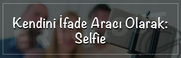 Kendini İfade Aracı Olarak: Selfie