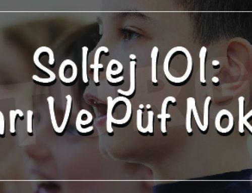 Solfej 101: İpuçları Ve Püf Noktaları