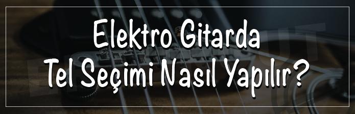 Elektro Gitarda Tel Seçimi Nasıl Yapılır?