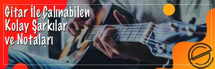 Gitar İle Çalınabilen Kolay Şarkılar Ve Notaları