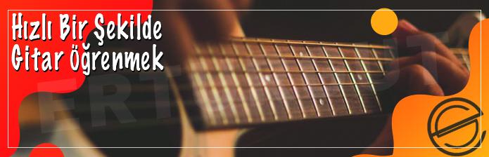Hızlı Bir Şekilde Gitar Öğrenmek