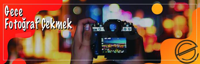 Gece Fotoğraf Çekmek