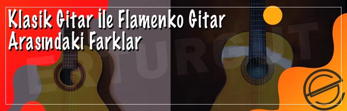 Klasik Gitar İle Flamenko Gitar Arasındaki Farklar