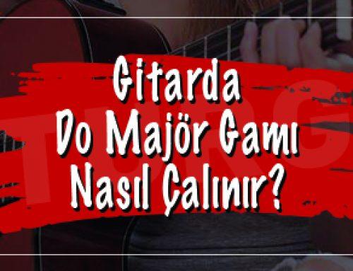 Gitarda Do Majör Gamı Nasıl Çalınır?